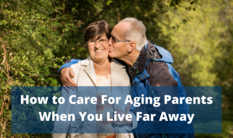 How to Care For Aging Parents When You Live Far Away