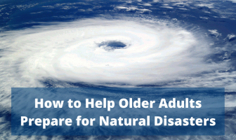 How to Help Older Adults Prepare for Natural Disasters