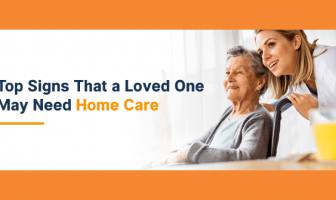 Top Signs That a Loved One May Need Home Care