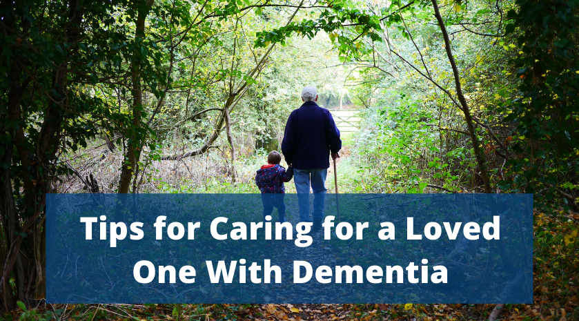 Tips for Caring for a Loved One With Dementia