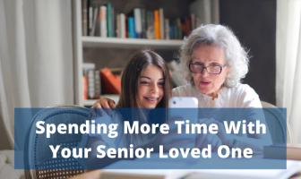 Spending More Time With Your Senior Loved One