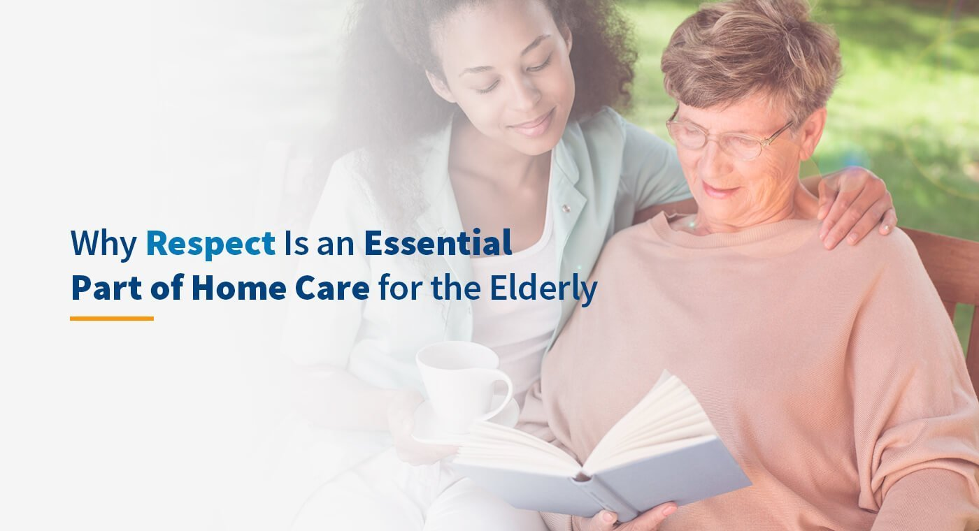 Why Respect Is an Essential Part of Home Care for the Elderly